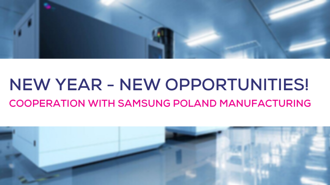 NEW YEAR - NEW OPPORTUNITIES! COOPERATION WITH SAMSUNG POLAND MANUFACTURING