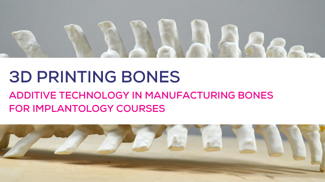 ADDITIVE TECHNOLOGY IN MANUFACTURING BONES FOR IMPLANTOLOGY COURSES